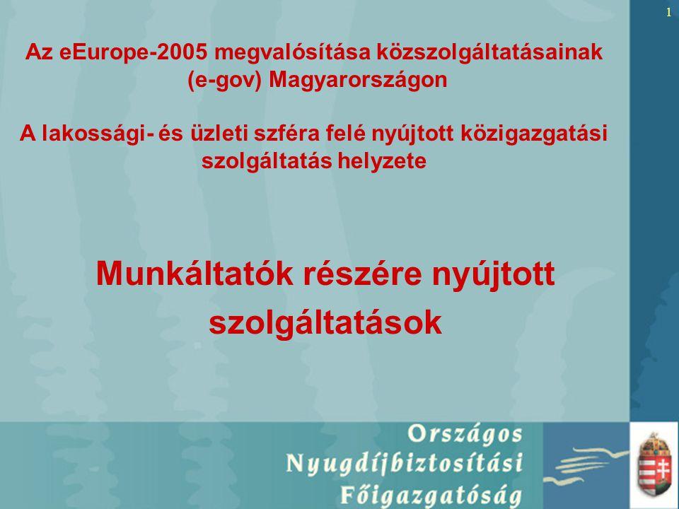 1 Munkáltatók részére nyújtott szolgáltatások Az eEurope-2005 megvalósítása közszolgáltatásainak (e-gov) Magyarországon A lakossági- és üzleti szféra felé nyújtott közigazgatási szolgáltatás helyzete