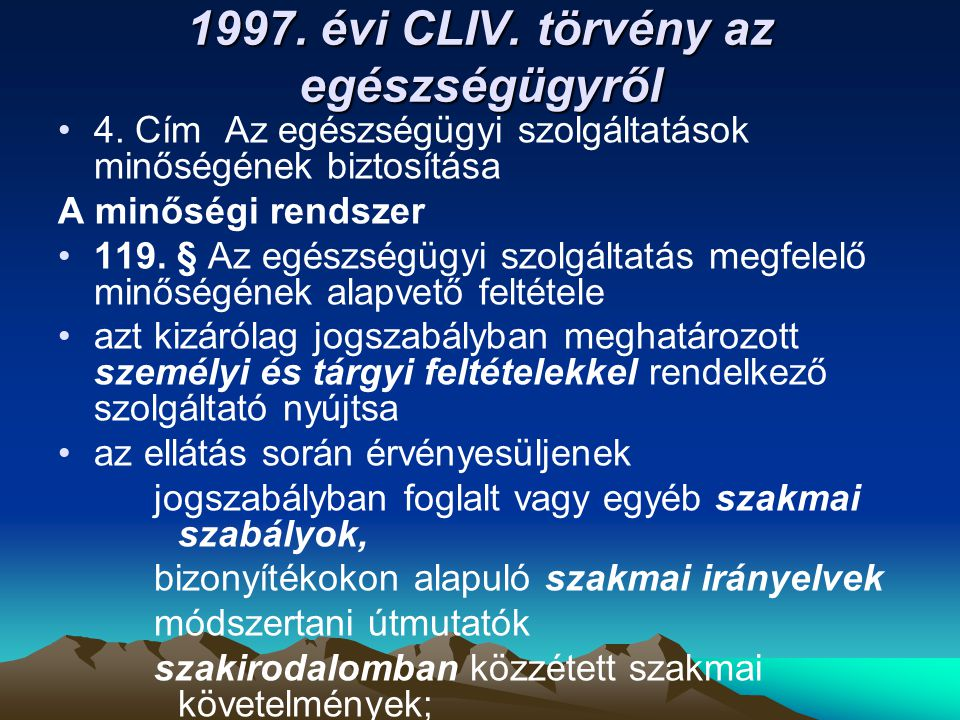 1997. évi CLIV. törvény az egészségügyről 4. Cím Az egészségügyi szolgáltatások minőségének biztosítása A minőségi rendszer 119. § Az egészségügyi szo