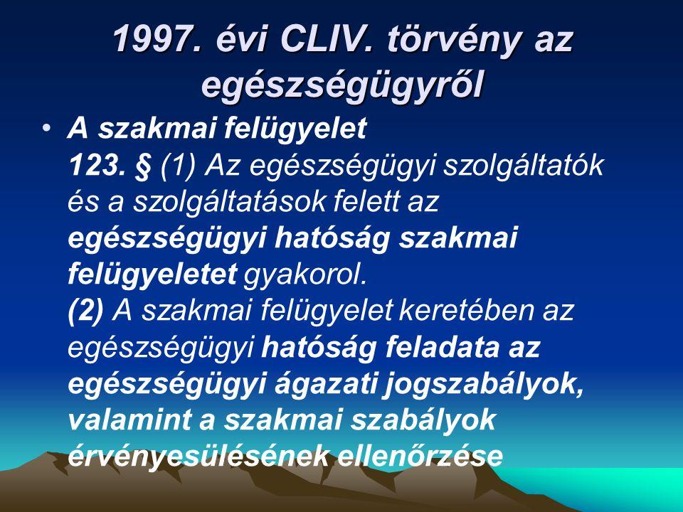 1997. évi CLIV. törvény az egészségügyről A szakmai felügyelet 123. § (1) Az egészségügyi szolgáltatók és a szolgáltatások felett az egészségügyi ható