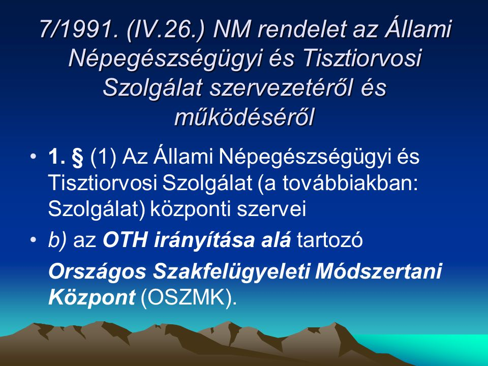 7/1991. (IV.26.) NM rendelet az Állami Népegészségügyi és Tisztiorvosi Szolgálat szervezetéről és működéséről 7/1991. (IV.26.) NM rendelet az Állami N