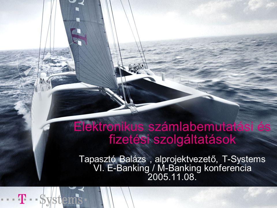 Elektronikus számlabemutatási és fizetési szolgáltatások Tapasztó Balázs, alprojektvezető, T-Systems VI.