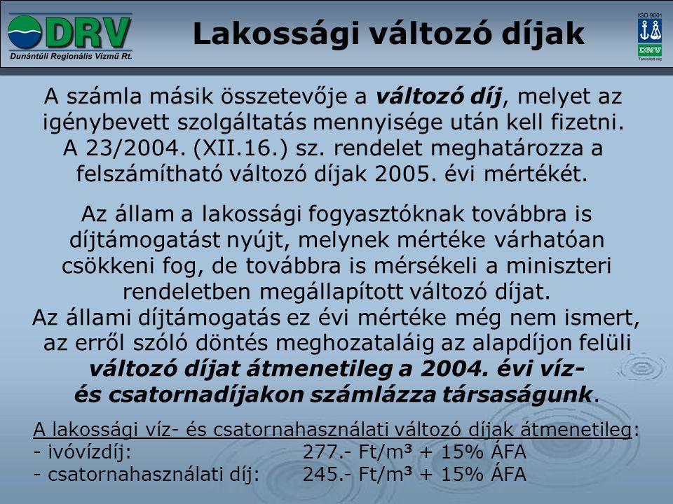 Lakossági változó díjak A számla másik összetevője a változó díj, melyet az igénybevett szolgáltatás mennyisége után kell fizetni. A 23/2004. (XII.16.