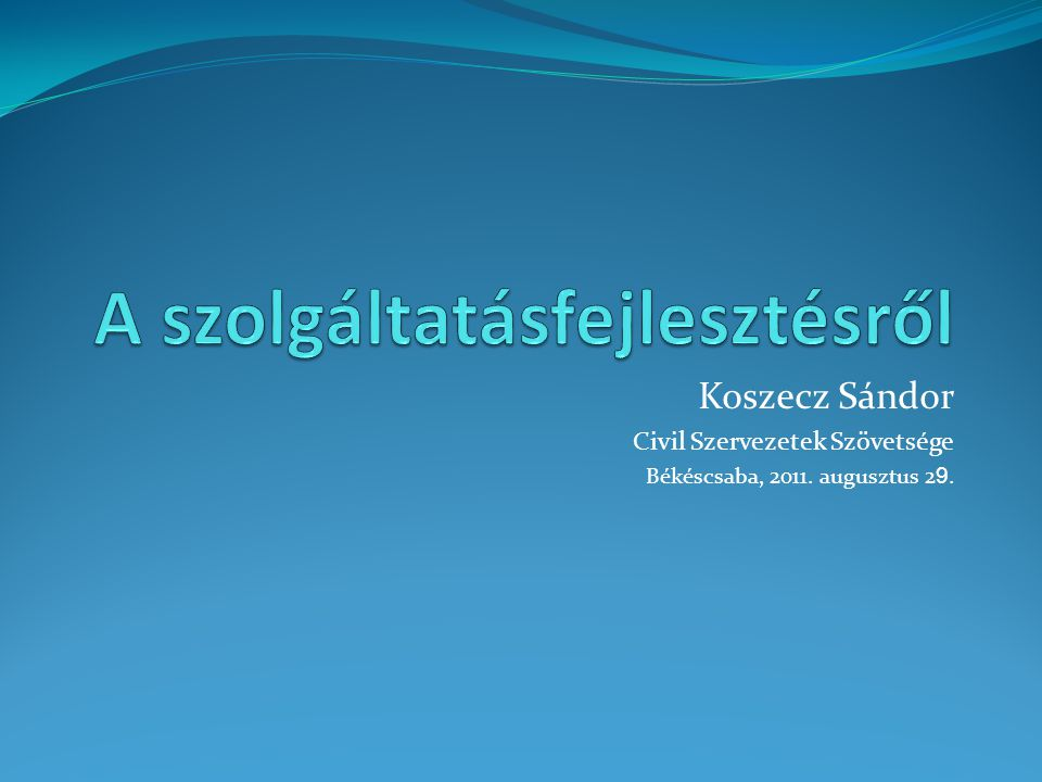 Koszecz Sándor Civil Szervezetek Szövetsége Békéscsaba, 2011. augusztus 2 9.