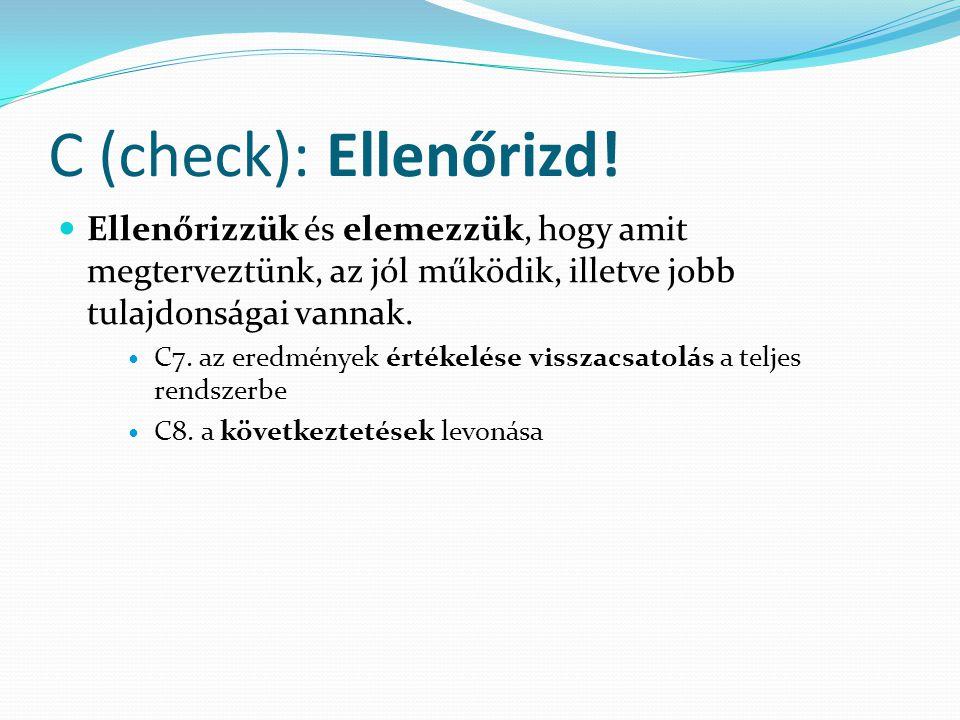 C (check): Ellenőrizd! Ellenőrizzük és elemezzük, hogy amit megterveztünk, az jól működik, illetve jobb tulajdonságai vannak. C7. az eredmények értéke