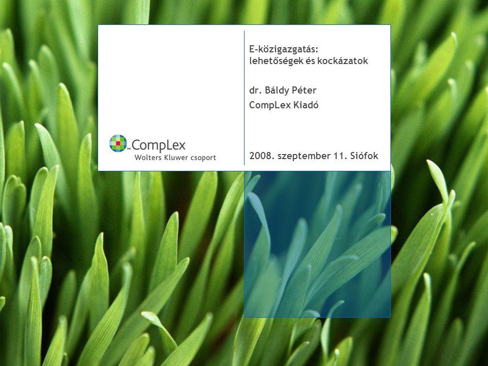 E-közigazgatás: lehetőségek és kockázatok dr. Báldy Péter CompLex Kiadó 2008. szeptember 11. Siófok