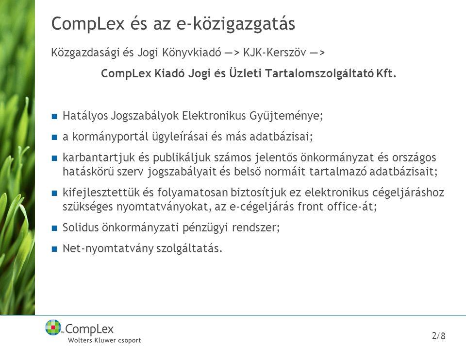 /8 2 CompLex és az e-közigazgatás Közgazdasági és Jogi Könyvkiadó ―> KJK-Kerszöv ―> CompLex Kiadó Jogi és Üzleti Tartalomszolgáltató Kft. Hatályos Jog