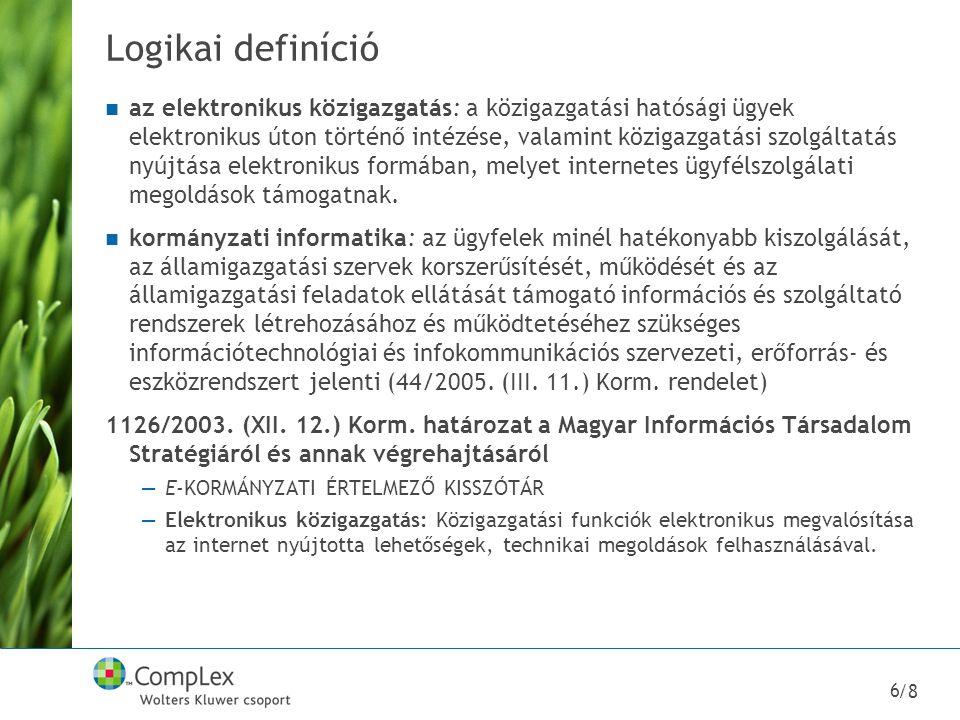 /8 6 Logikai definíció az elektronikus közigazgatás: a közigazgatási hatósági ügyek elektronikus úton történő intézése, valamint közigazgatási szolgál
