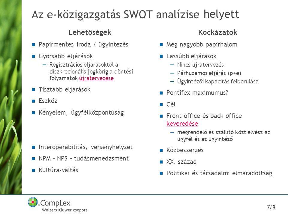 /8 7 Az e-közigazgatás SWOT analízise Lehetőségek Papírmentes iroda / ügyintézés Gyorsabb eljárások —Regisztrációs eljárásoktól a diszkrecionális jogk