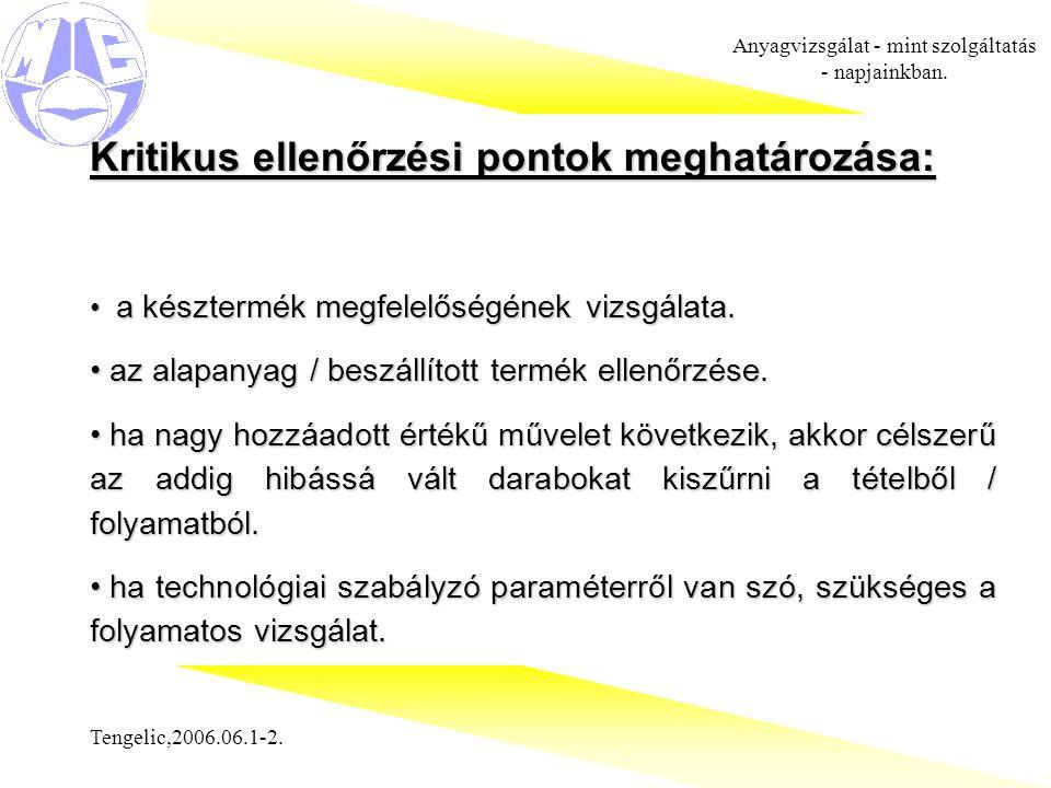 Tengelic,2006.06.1-2. Anyagvizsgálat - mint szolgáltatás - napjainkban. Kritikus ellenőrzési pontok meghatározása: a késztermék megfelelőségének vizsg