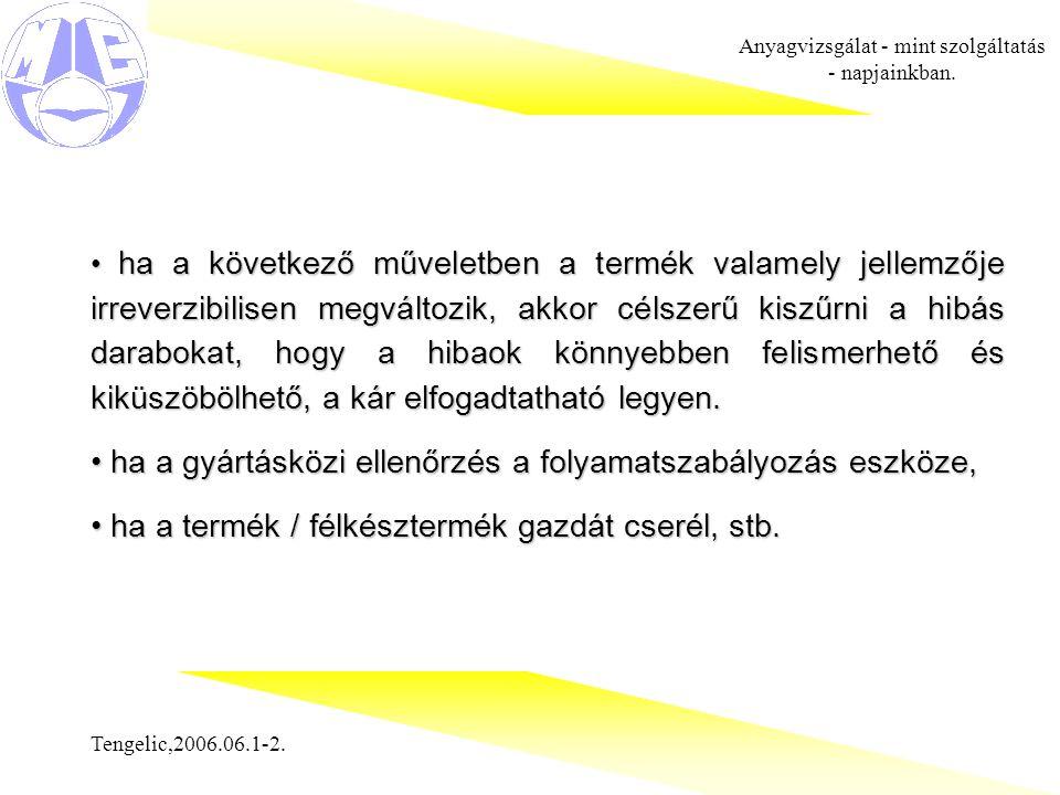 Tengelic,2006.06.1-2. Anyagvizsgálat - mint szolgáltatás - napjainkban. ha a következő műveletben a termék valamely jellemzője irreverzibilisen megvál