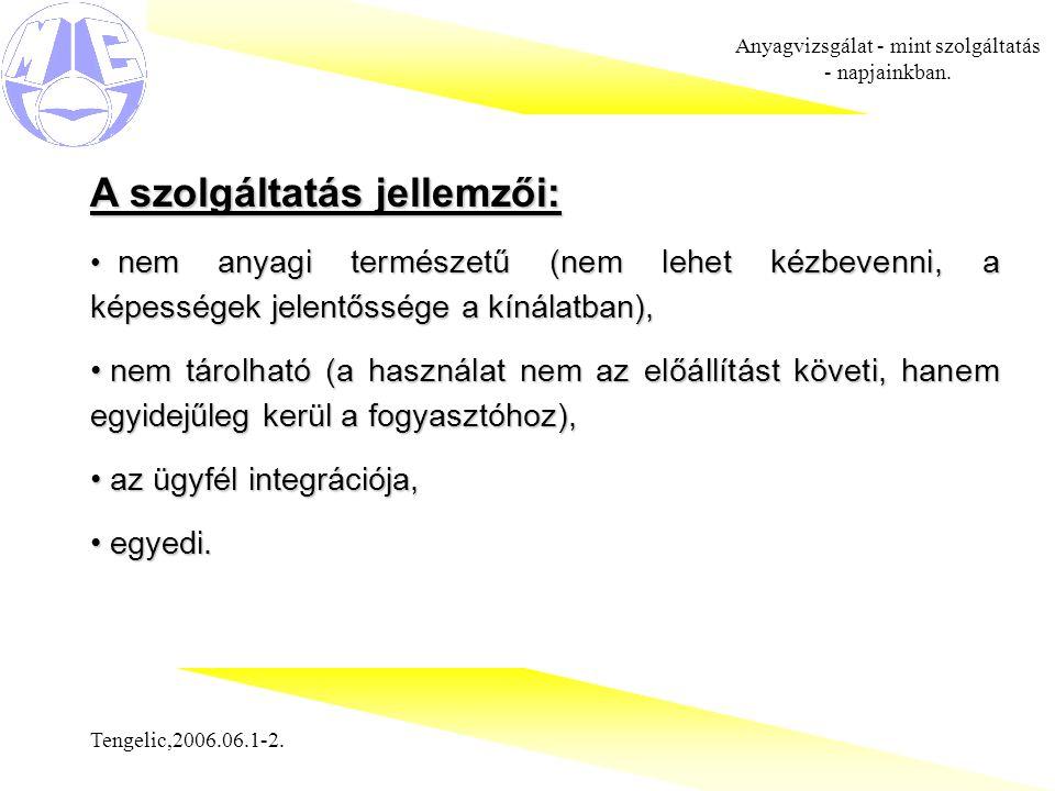 Tengelic,2006.06.1-2. Anyagvizsgálat - mint szolgáltatás - napjainkban. A szolgáltatás jellemzői: nem anyagi természetű (nem lehet kézbevenni, a képes