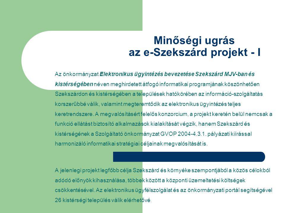 Minőségi ugrás az e-Szekszárd projekt - I Az önkormányzat Elektronikus ügyintézés bevezetése Szekszárd MJV-ban és kistérségében néven meghirdetett átf