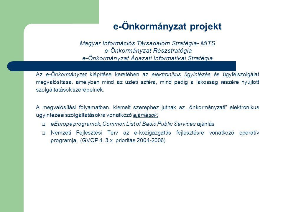 e-Önkormányzat projekt Magyar Információs Társadalom Stratégia- MITS e-Önkormányzat Részstratégia e-Önkormányzat Ágazati Informatikai Stratégia Az e-Ö