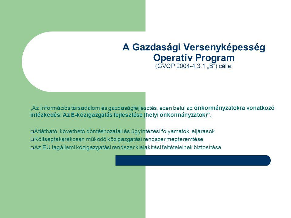 """A Gazdasági Versenyképesség Operatív Program (GVOP 2004-4.3.1 """"B"""") célja: """"Az Információs társadalom és gazdaságfejlesztés, ezen belül az önkormányzat"""