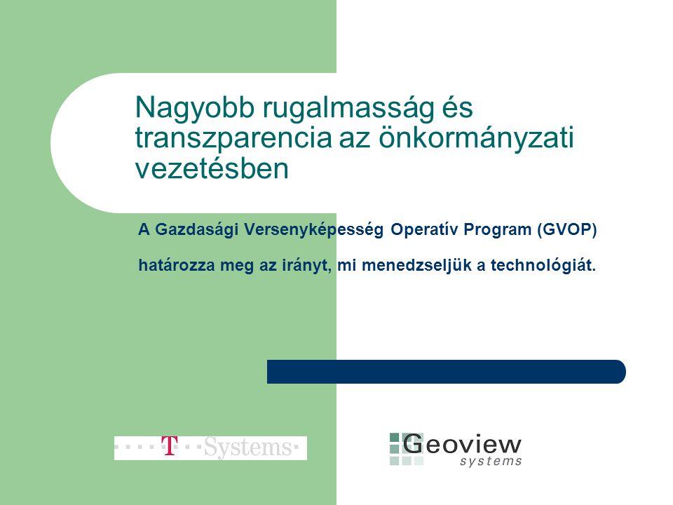 A Gazdasági Versenyképesség Operatív Program (GVOP) határozza meg az irányt, mi menedzseljük a technológiát. Nagyobb rugalmasság és transzparencia az