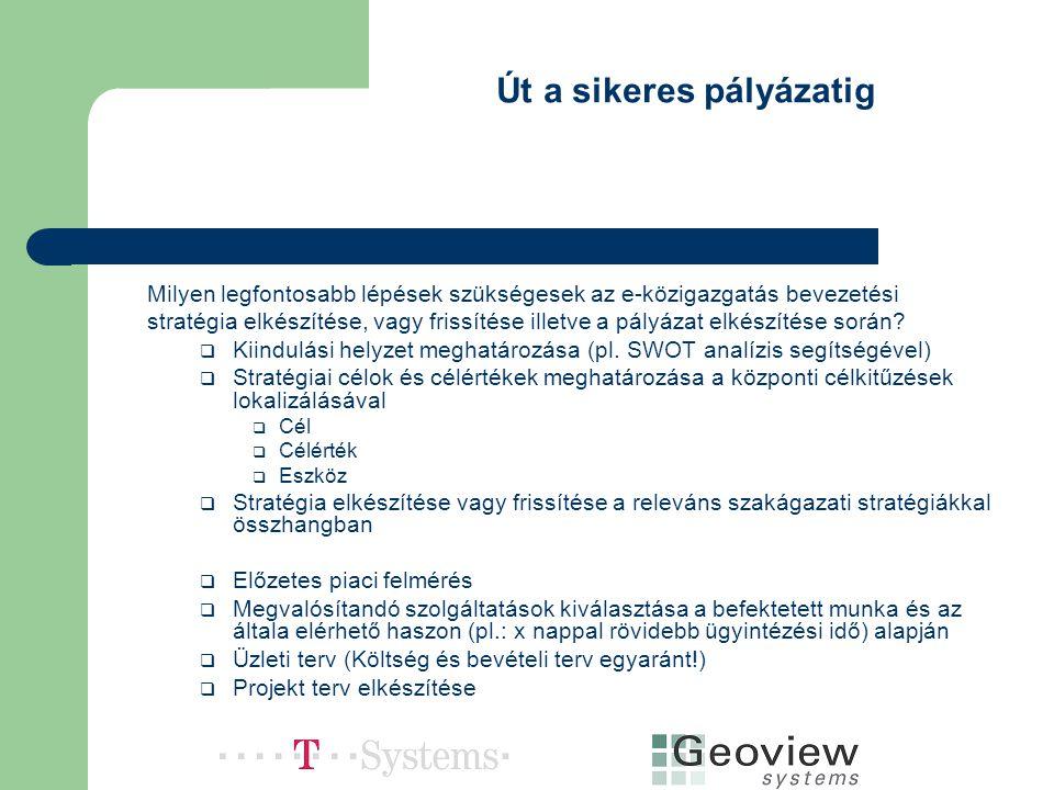Út a sikeres pályázatig Milyen legfontosabb lépések szükségesek az e-közigazgatás bevezetési stratégia elkészítése, vagy frissítése illetve a pályázat