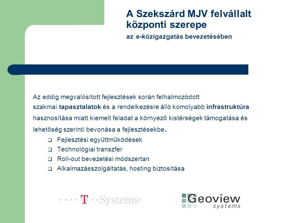 A Szekszárd MJV felvállalt központi szerepe az e-közigazgatás bevezetésében Az eddig megvalósított fejlesztések során felhalmozódott szakmai tapasztal