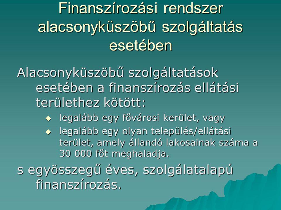 Finanszírozási rendszer alacsonyküszöbű szolgáltatás esetében Alacsonyküszöbű szolgáltatások esetében a finanszírozás ellátási területhez kötött:  le