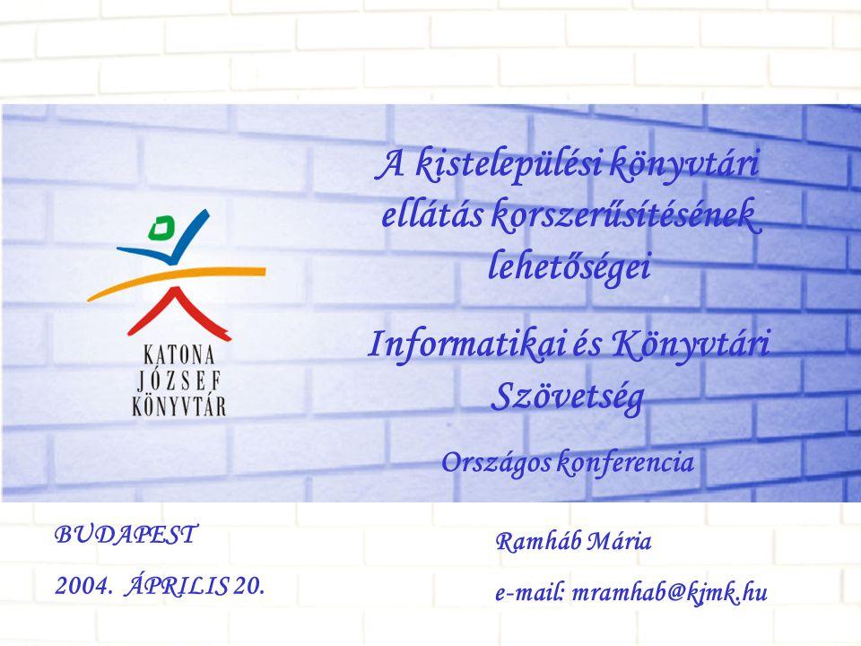 Kecskemét, 2004. április 2O.Készítette: Ramháb Mária A kistelepülési könyvtári ellátás korszerűsítésének lehetőségei Informatikai és Könyvtári Szövets