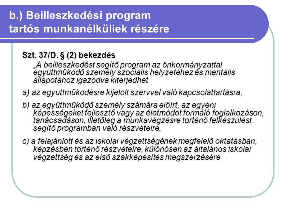 """b.) Beilleszkedési program tartós munkanélküliek részére Szt. 37/D. § (2) bekezdés """"A beilleszkedést segítő program az önkormányzattal együttműködő sz"""
