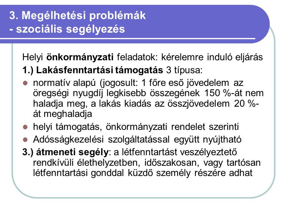 3. Megélhetési problémák - szociális segélyezés Helyi önkormányzati feladatok: kérelemre induló eljárás 1.) Lakásfenntartási támogatás 3 típusa: norma