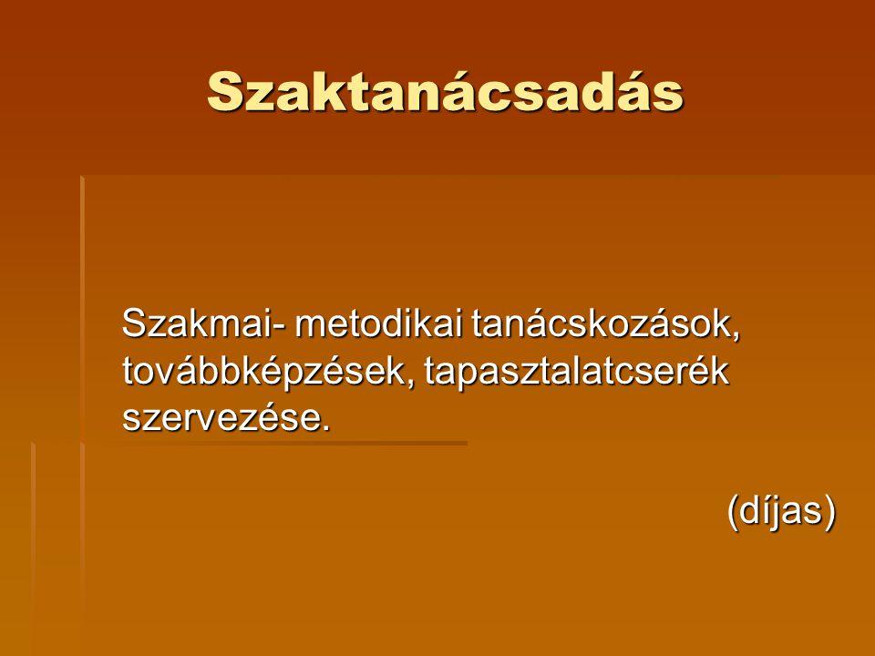 Szaktanácsadás Szakmai- metodikai tanácskozások, továbbképzések, tapasztalatcserék szervezése.