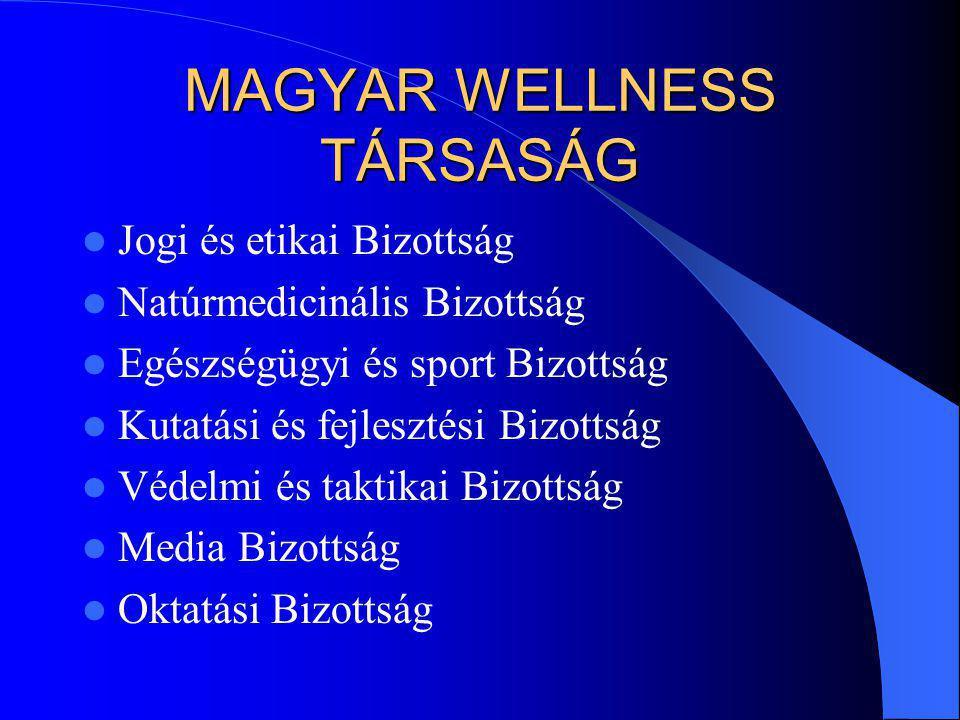 MAGYAR WELLNESS TÁRSASÁG Jogi és etikai Bizottság Natúrmedicinális Bizottság Egészségügyi és sport Bizottság Kutatási és fejlesztési Bizottság Védelmi