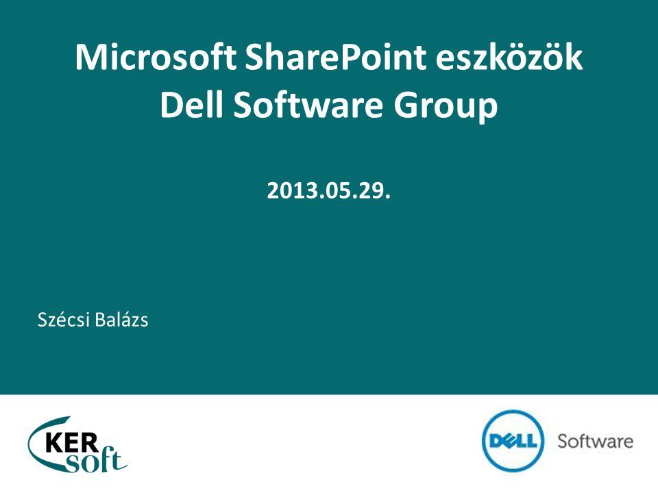 Microsoft SharePoint eszközök Dell Software Group 2013.05.29. Szécsi Balázs