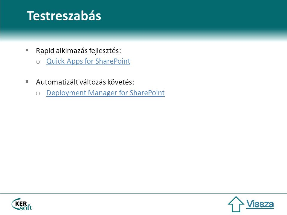 Testreszabás  Rapid alklmazás fejlesztés: o Quick Apps for SharePoint Quick Apps for SharePoint  Automatizált változás követés: o Deployment Manager for SharePoint Deployment Manager for SharePoint