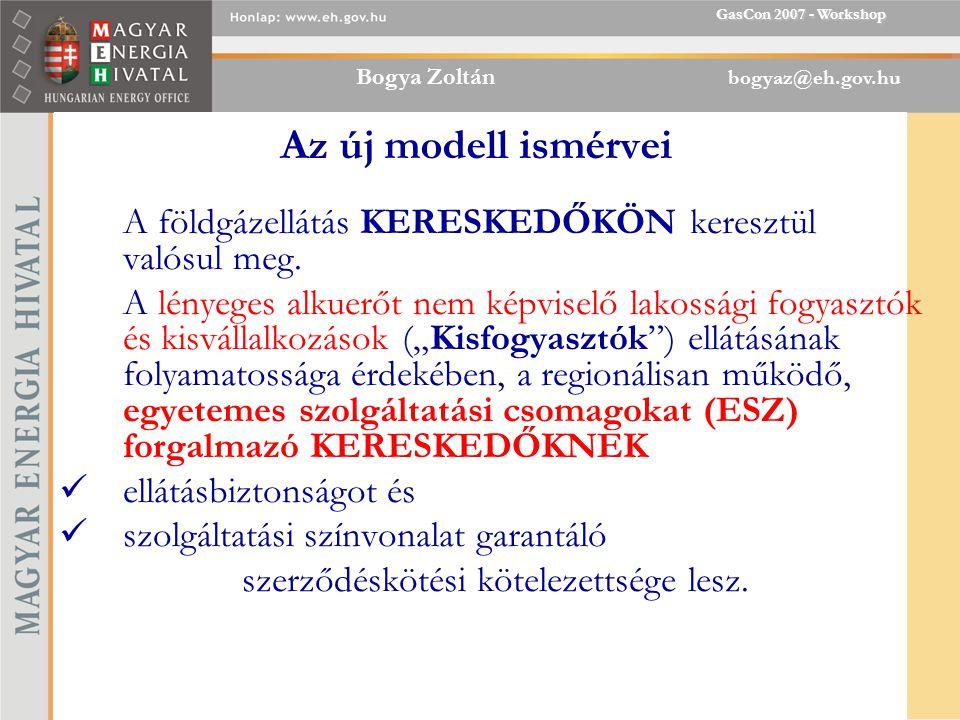 Bogya Zoltán bogyaz@eh.gov.hu GasCon 2007 - Workshop Az új modell ismérvei A földgázellátás KERESKEDŐKÖN keresztül valósul meg.