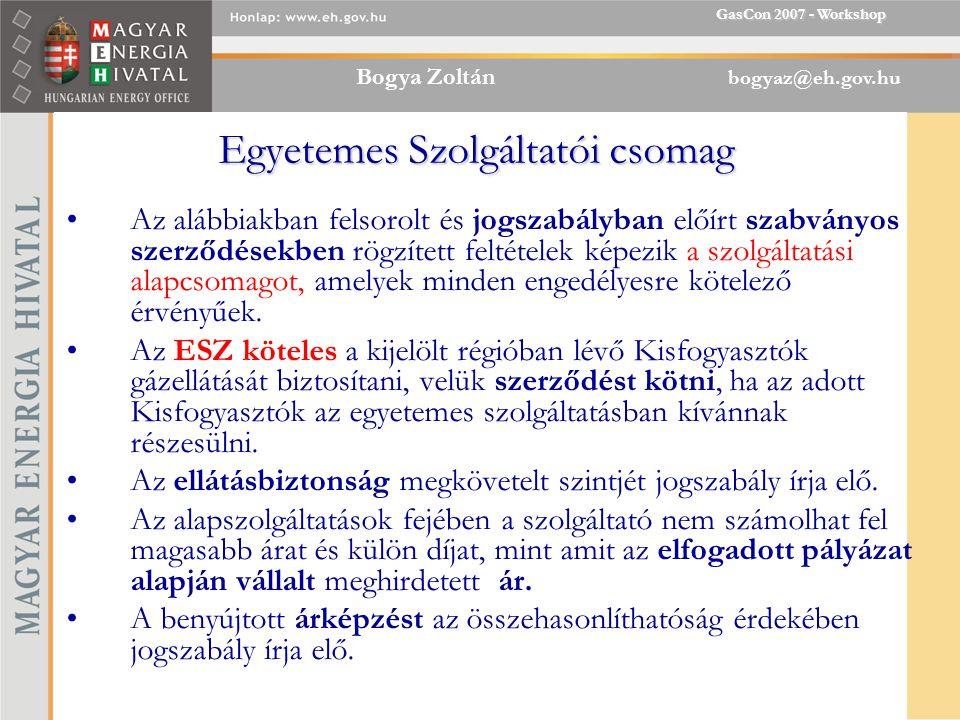Bogya Zoltán bogyaz@eh.gov.hu GasCon 2007 - Workshop Egyetemes Szolgáltatói csomag Az alábbiakban felsorolt és jogszabályban előírt szabványos szerződésekben rögzített feltételek képezik a szolgáltatási alapcsomagot, amelyek minden engedélyesre kötelező érvényűek.