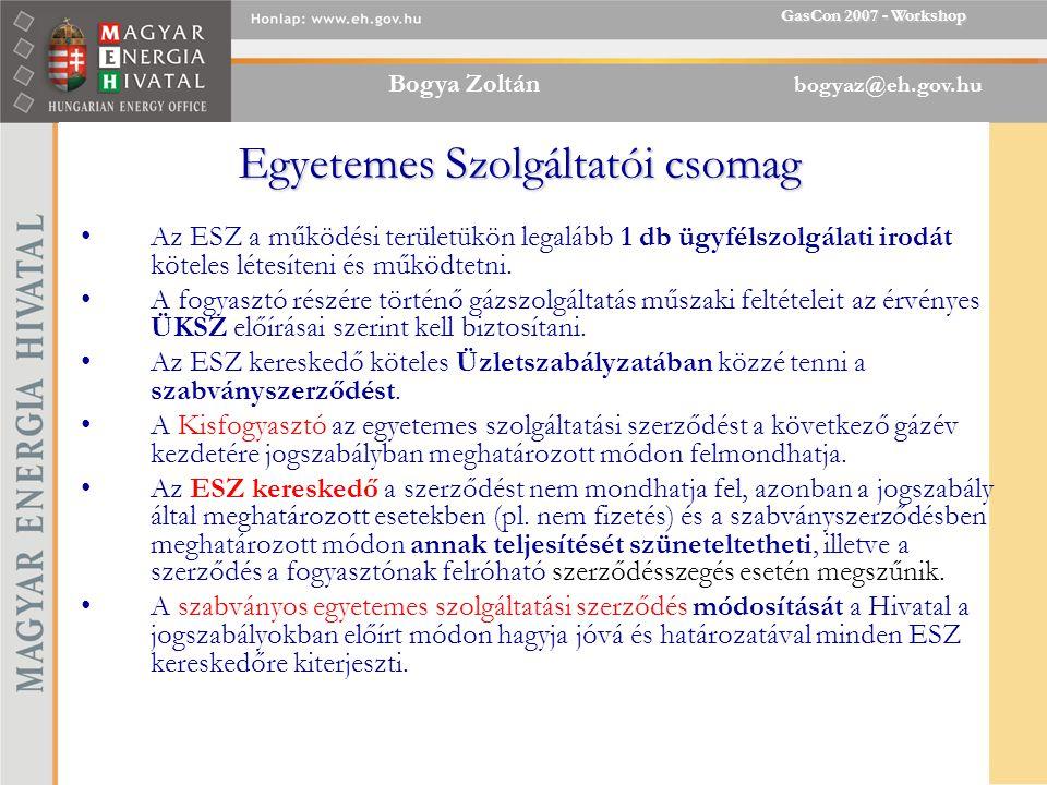 Bogya Zoltán bogyaz@eh.gov.hu GasCon 2007 - Workshop Egyetemes Szolgáltatói csomag Az ESZ a működési területükön legalább 1 db ügyfélszolgálati irodát köteles létesíteni és működtetni.