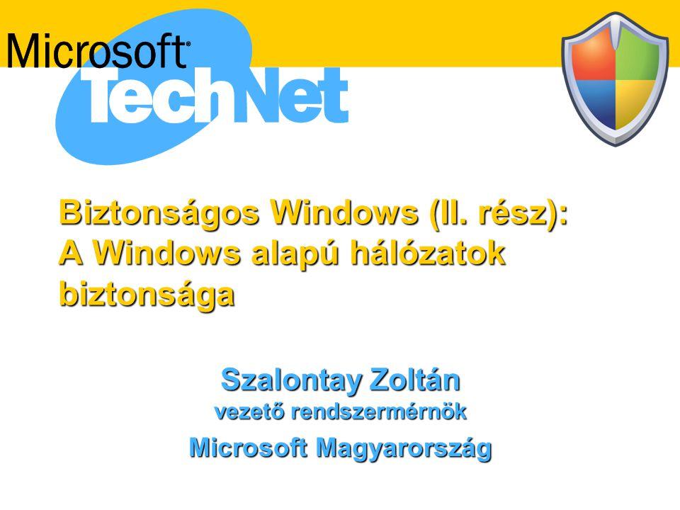 Biztonságos Windows (II. rész): A Windows alapú hálózatok biztonsága Szalontay Zoltán vezető rendszermérnök Microsoft Magyarország