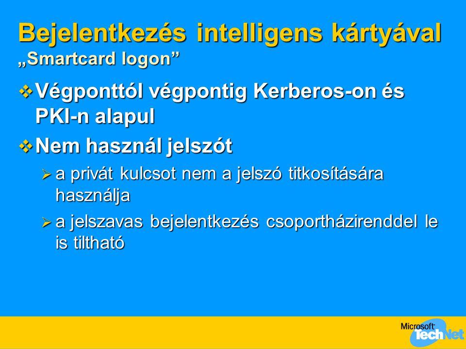 """Bejelentkezés intelligens kártyával """"Smartcard logon""""  Végponttól végpontig Kerberos-on és PKI-n alapul  Nem használ jelszót  a privát kulcsot nem"""