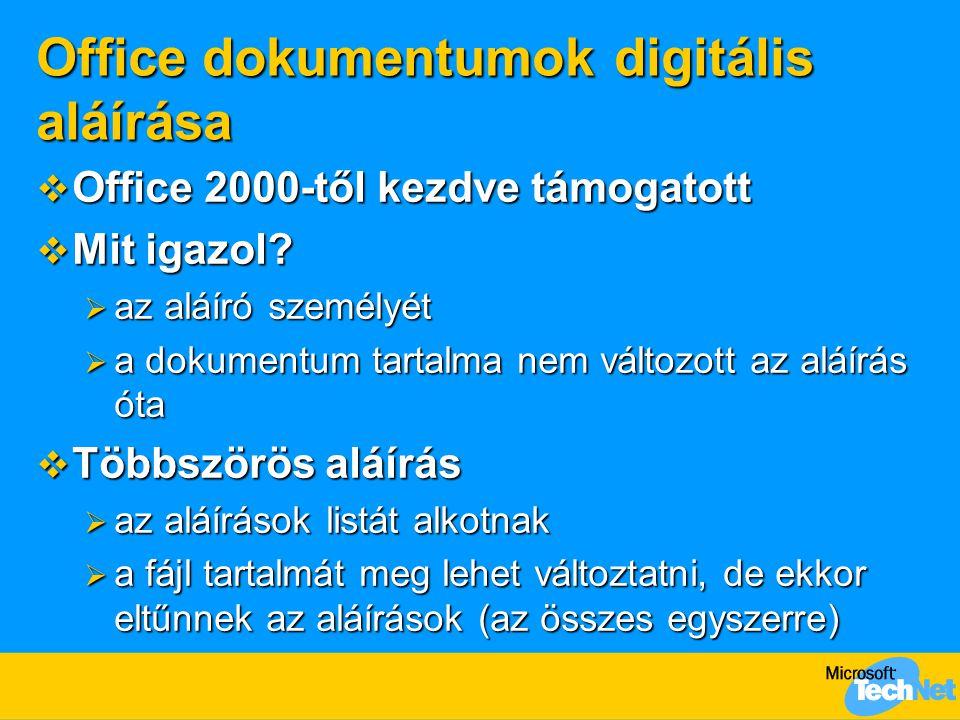 Office dokumentumok digitális aláírása  Office 2000-től kezdve támogatott  Mit igazol?  az aláíró személyét  a dokumentum tartalma nem változott a