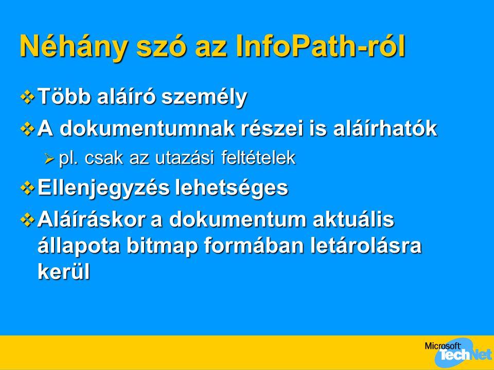 Néhány szó az InfoPath-ról  Több aláíró személy  A dokumentumnak részei is aláírhatók  pl. csak az utazási feltételek  Ellenjegyzés lehetséges  A