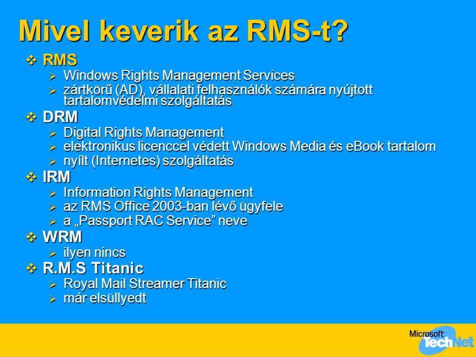 Mivel keverik az RMS-t?  RMS  Windows Rights Management Services  zártkörű (AD), vállalati felhasználók számára nyújtott tartalomvédelmi szolgáltat