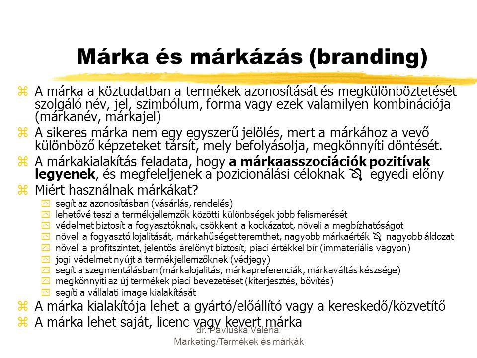 dr. Pavluska Valéria: Marketing/Termékek és márkák Márka és márkázás (branding) zA márka a köztudatban a termékek azonosítását és megkülönböztetését s