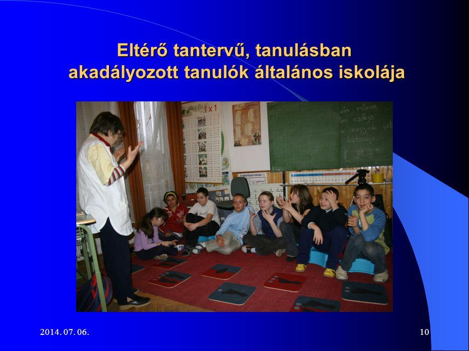 2014. 07. 06.10 Eltérő tantervű, tanulásban akadályozott tanulók általános iskolája