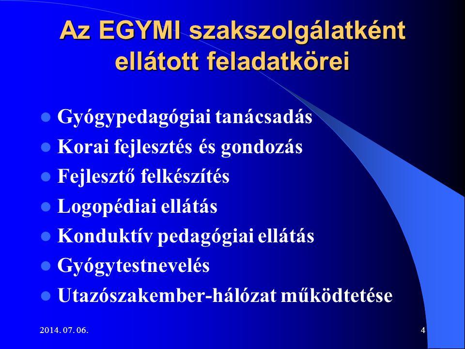 2014. 07. 06.4 Az EGYMI szakszolgálatként ellátott feladatkörei Gyógypedagógiai tanácsadás Korai fejlesztés és gondozás Fejlesztő felkészítés Logopédi