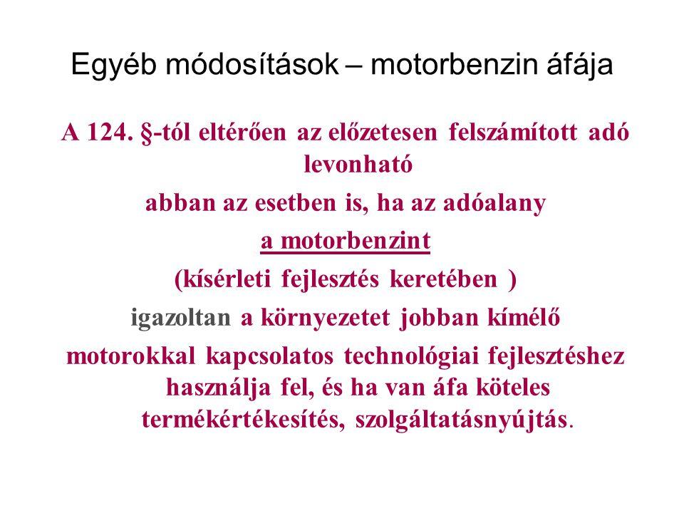Egyéb módosítások – motorbenzin áfája A 124. §-tól eltérően az előzetesen felszámított adó levonható abban az esetben is, ha az adóalany a motorbenzin