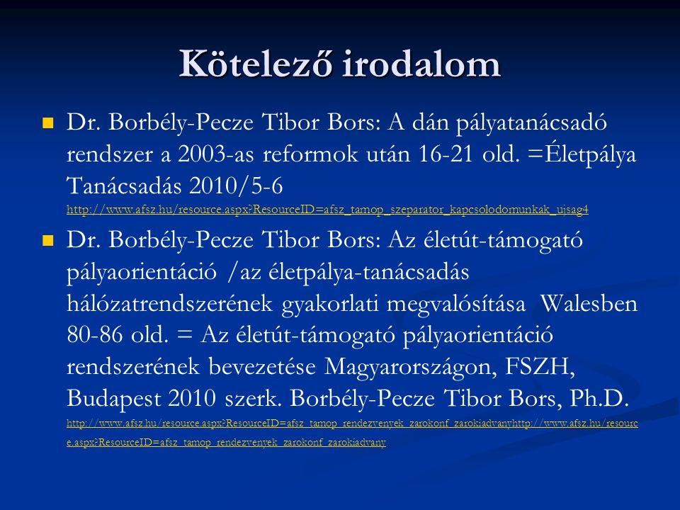 Kötelező irodalom Dr. Borbély-Pecze Tibor Bors: A dán pályatanácsadó rendszer a 2003-as reformok után 16-21 old. =Életpálya Tanácsadás 2010/5-6 http:/