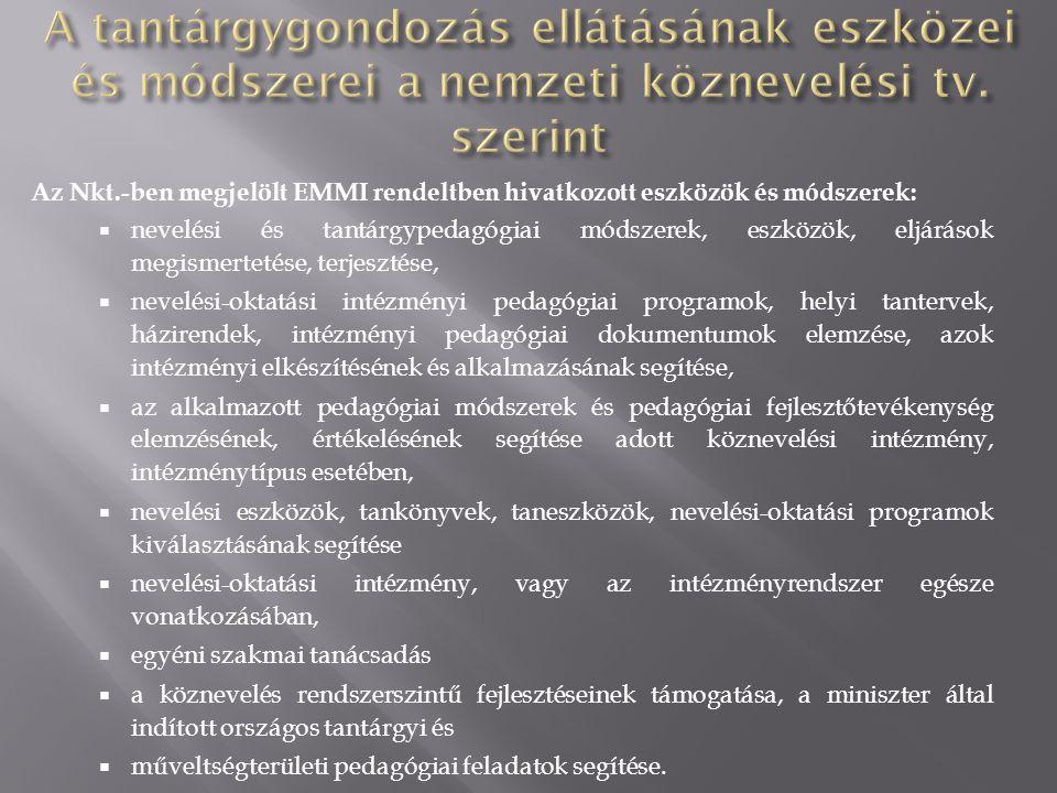 Az Nkt.-ben megjelölt EMMI rendeltben hivatkozott eszközök és módszerek:  nevelési és tantárgypedagógiai módszerek, eszközök, eljárások megismertetés