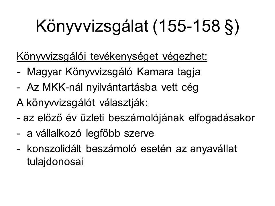 Könyvvizsgálat (155-158 §) Könyvvizsgálói tevékenységet végezhet: -Magyar Könyvvizsgáló Kamara tagja -Az MKK-nál nyilvántartásba vett cég A könyvvizsg