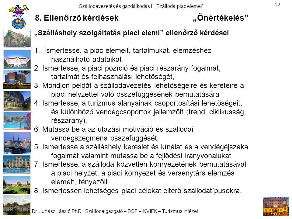 """Dr. Juhász László PhD - Szállodaigazgató – BGF – KVIFK – Turizmus Intézet Szállodavezetés és gazdálkodás I. """"Szálloda-piac elemei"""" 12 """"Szálláshely szo"""