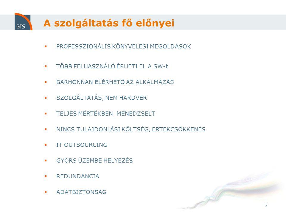 7 A szolgáltatás fő előnyei  PROFESSZIONÁLIS KÖNYVELÉSI MEGOLDÁSOK  TÖBB FELHASZNÁLÓ ÉRHETI EL A SW-t  BÁRHONNAN ELÉRHETŐ AZ ALKALMAZÁS  SZOLGÁLTATÁS, NEM HARDVER  TELJES MÉRTÉKBEN MENEDZSELT  NINCS TULAJDONLÁSI KÖLTSÉG, ÉRTÉKCSÖKKENÉS  IT OUTSOURCING  GYORS ÜZEMBE HELYEZÉS  REDUNDANCIA  ADATBIZTONSÁG