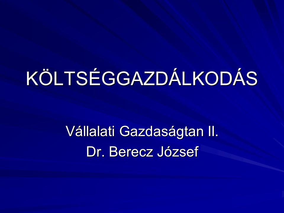 KÖLTSÉGGAZDÁLKODÁS Vállalati Gazdaságtan II. Dr. Berecz József
