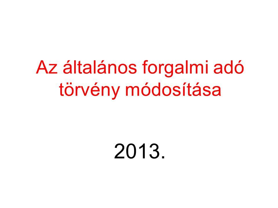 Az általános forgalmi adó törvény módosítása 2013.