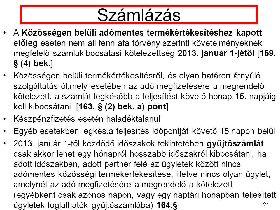 Számlázás A Közösségen belüli adómentes termékértékesítéshez kapott előleg esetén nem áll fenn áfa törvény szerinti követelményeknek megfelelő számlakibocsátási kötelezettség 2013.