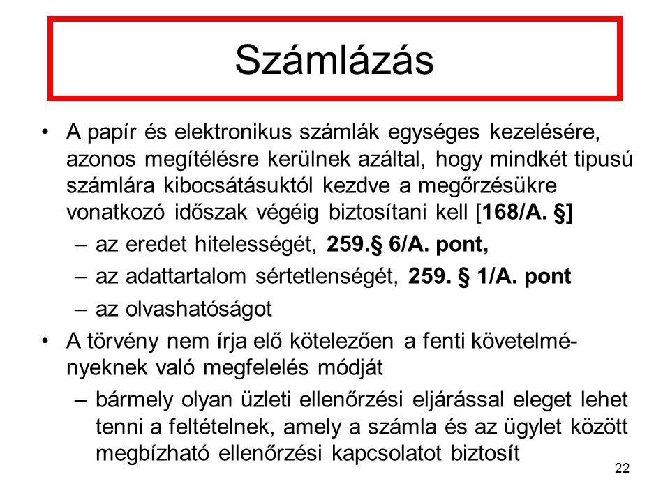 Számlázás A papír és elektronikus számlák egységes kezelésére, azonos megítélésre kerülnek azáltal, hogy mindkét tipusú számlára kibocsátásuktól kezdve a megőrzésükre vonatkozó időszak végéig biztosítani kell [168/A.